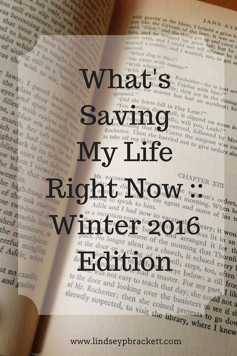 What's Saving My Life Right Now __ Winter 2016 Edition
