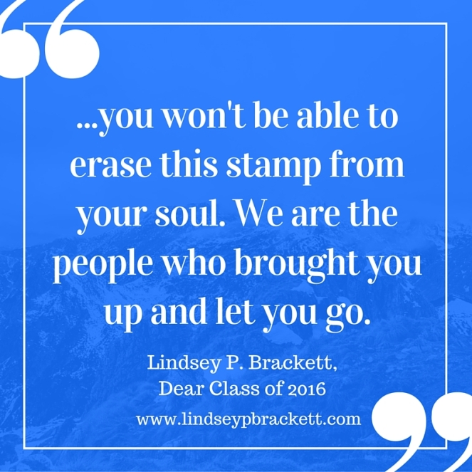 you won't be able to erase this stamp from your soul. We are the people who brought you up and let you go.